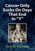 Cancer Only Sucks on Days That End in ''Y'' ebook by Scott D. Finestone