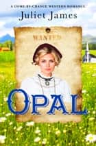 Mail Order Bride: Opal - Sweet Montana Western Bride Romance ebook by Juliet James