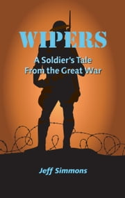 Wipers: A Soldier's Tale From the Great War ebook by Jeff Simmons
