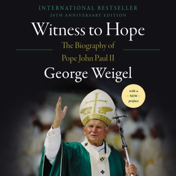 Witness to Hope - The Biography of Pope John Paul II audiobook by George Weigel