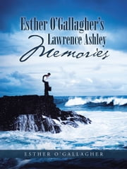Esther O'Gallagher's Lawrence Ashley Memories ebook by Esther O'Gallagher