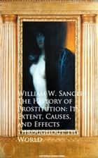 The History of Prostitution: Its Extent, Causes, Effects throughout the World ebook by William W. Sanger