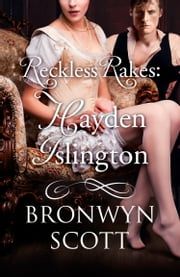 Reckless Rakes: Hayden Islington: HarperImpulse Historical Romance ebook by Bronwyn Scott