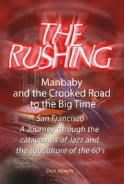 The Rushing - Manbaby and the Crooked Road to the Big Time ebook by Don Alberts