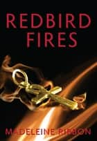 Redbird Fires ebook by Madeleine Ribbon
