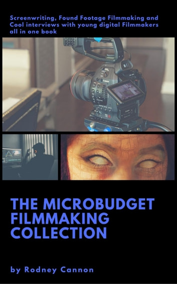 The Micro Budget Film Making Collection ebook by rodney cannon