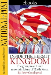 Inside the Hermit Kingdom - The grim present and uncertain future of North Korea ebook by Peter Goodspeed