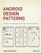 Android Design Patterns - Interaction Design Solutions for Developers ebook by Greg Nudelman