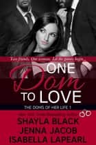One Dom To Love ebook by Shayla Black, Jenna Jacob, Isabella LaPearl