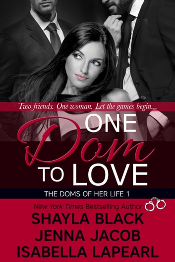 One Dom To Love ebook by Shayla Black,Jenna Jacob,Isabella LaPearl