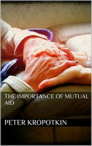 The Importance of Mutual Aid ebook by Peter Kropotkin