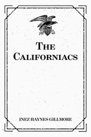 The Californiacs ebook by Inez Haynes Gillmore