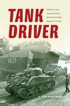 Tank Driver ebook by J. Ted Hartman