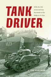 Tank Driver - With the 11th Armored from the Battle of the Bulge to VE Day ebook by J. Ted Hartman