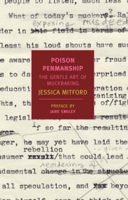 Poison Penmanship - The Gentle Art of Muckraking ebook by Jane Smiley,Jessica Mitford