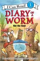 Diary of a Worm: Nat the Gnat ebook by Harry Bliss, Doreen Cronin