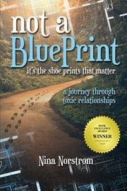 Not a Blueprint; It's the Shoeprints That Matter - A Journey Through Toxic Relationships ebook by Nina Norstrom