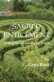 Sacred Enticement - A Skeptic's Journey to Faith ebook by Greta Reed