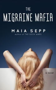 The Migraine Mafia - A Novel ebook by Maia Sepp