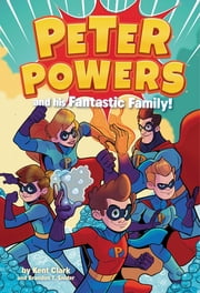 Peter Powers and His Fantastic Family! ebook by Kent Clark, Dave Bardin
