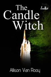 The Candle Witch ebook by Allison Van Rooy