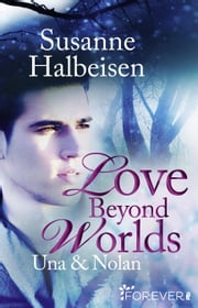 Love Beyond Worlds - Una und Nolan ebook by Susanne Halbeisen