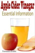 Apple Cider Vinegar: Essential Information ebook by Veronica Evans