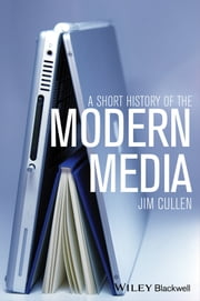 A Short History of the Modern Media ebook by Jim Cullen