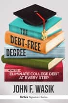 The Debt-Free Degree ebook by John F. Wasik