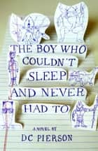 The Boy Who Couldn't Sleep and Never Had To ebook by DC Pierson