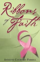 Ribbons of Faith ebook by Annette Ferrell