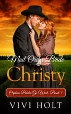 Mail Order Bride: Christy eBook von Vivi Holt