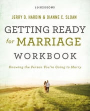 Getting Ready for Marriage Workbook - Knowing the Person You're Going to Marry ebook by Dianne C. Sloan,Jerry Hardin