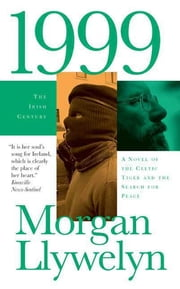 1999 - A Novel of the CelticTiger and the Search for Peace ebook by Morgan Llywelyn