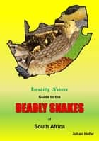 Reading Nature Guide to the Deadly Snakes of South Africa ebook by Johan Hefer