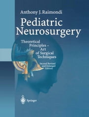 Pediatric Neurosurgery - Theoretical Principles — Art of Surgical Techniques ebook by Anthony J. Raimondi,G. Trasimeni,F. Cardinale