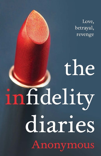 The Infidelity Diaries - Love, betrayal, revenge. ebook by Anonymous