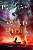 Wind Rider - Tales of a New World ebook by P. C. Cast