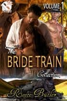 The Bride Train Collection, Volume 1 ebook by Reece Butler