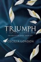 Triumph - The Bellator Saga, #6 ebook by Cecilia London