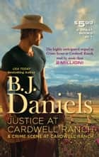 Justice at Cardwell Ranch & Crime Scene at Cardwell Ranch: Justice at Cardwell Ranch\Crime Scene at Cardwell Ranch ebook by B.J. Daniels