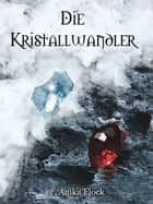 Die Kristallwandler ebook by Anika Flock