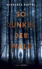 So Dunkel der Wald - Thriller ebook by Michaela Kastel