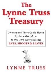 The Lynne Truss Treasury - Columns and Three Comic Novels ebook by Lynne Truss