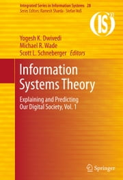 Information Systems Theory - Explaining and Predicting Our Digital Society, Vol. 1 ebook by Yogesh K. Dwivedi,Michael R. Wade,Scott L. Schneberger