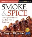 Smoke & Spice, Updated and Expanded 3rd Edition - Cooking With Smoke, the Real Way to Barbecue ebook by Cheryl Alters Jamison, Bill Jamison