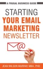 Starting Your Email Marketing Newsletter - A Frugal Business Guide ebook by Jean Wilson Murray