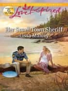 Her Small-Town Sheriff ebook by Lissa Manley