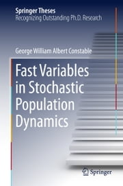 Fast Variables in Stochastic Population Dynamics ebook by George William Albert Constable