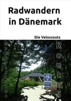 Radwandern in Dänemark – Route 5 (Østkystruten/Østersøruten) eBook by Die Veloscouts